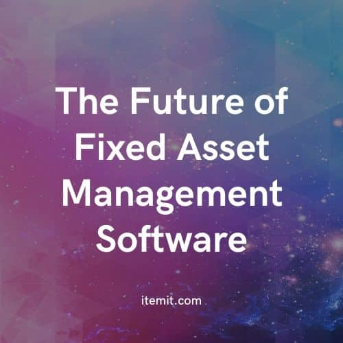 The Future of Fixed Asset Management Software