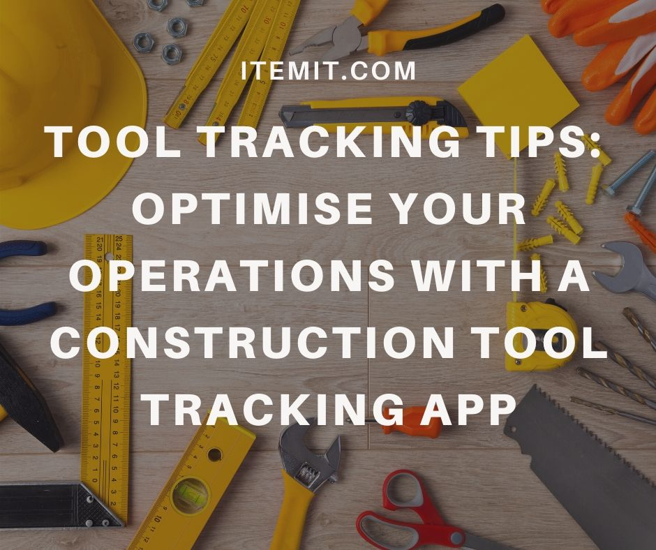 Tool Tracking Tips: Optimise your operations with a construction tool tracking app