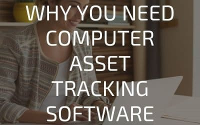 Why you Need Computer Asset Tracking Software