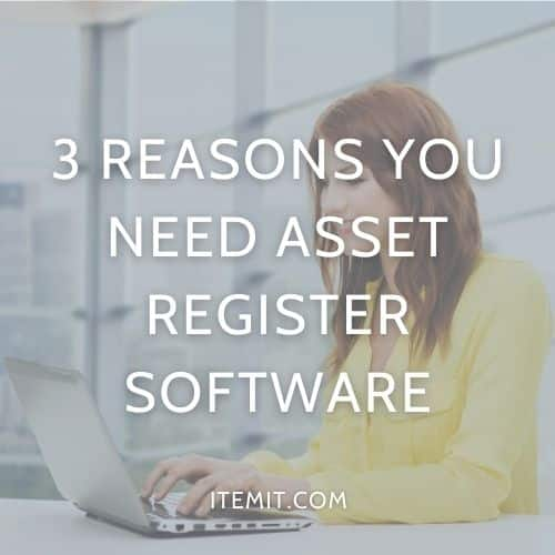 3 Reasons you Need Asset Register Software