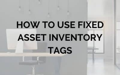 Fixed Asset Tagging: How to Use Fixed Asset Inventory Tags