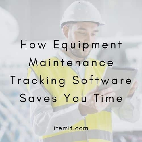 How Equipment Maintenance Tracking Software Saves You Time