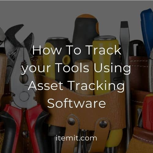 How To Track your Tools Using Asset Tracking Software