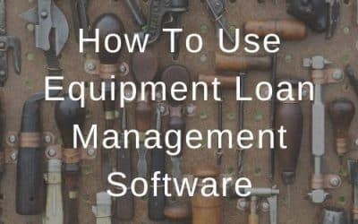 How To Use Equipment Loan Management Software