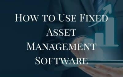 How to Use Fixed Asset Management Software