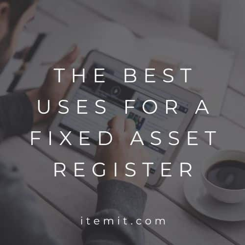 The Best Uses for a Fixed Asset Register