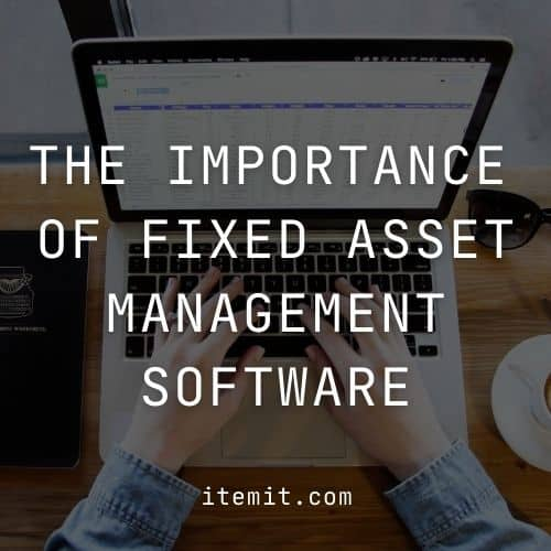 The Importance of Fixed Asset Management Software