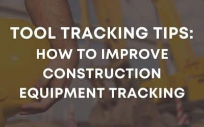 Tool Tracking Tips: How To Improve Construction Equipment Tracking