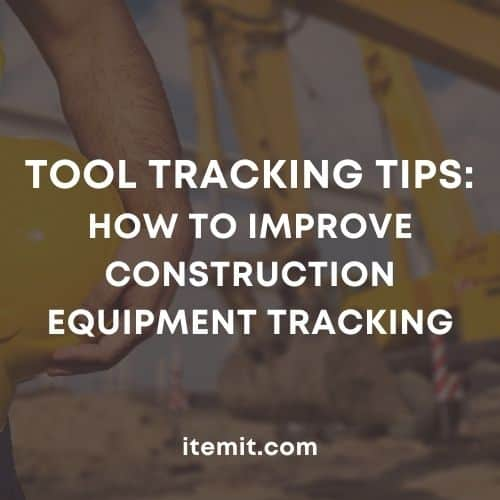 Tool Tracking Tips - How To Improve Construction Equipment Tracking