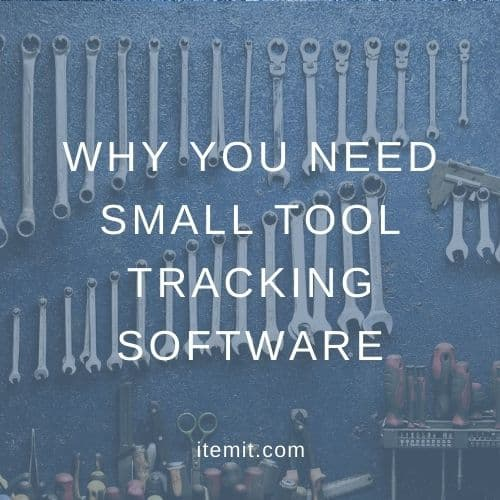 Why You Need Small Tool Tracking Software