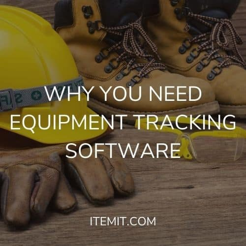 Why you Need Equipment Tracking Software