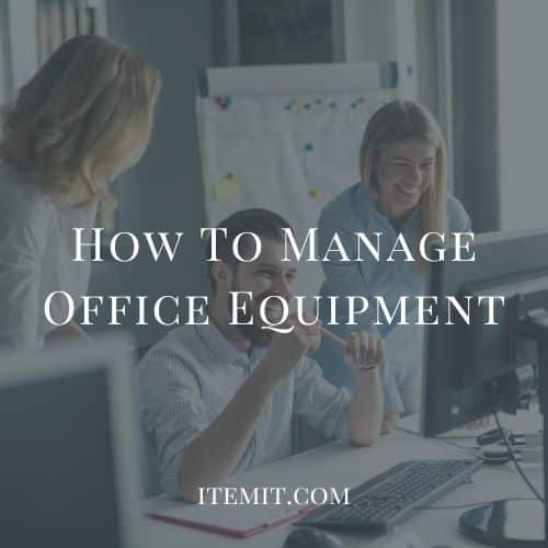 How To Manage Office Equipment