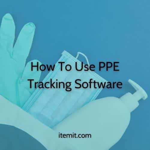 How To Use PPE Tracking Software