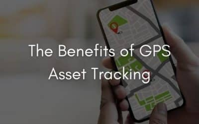 The Benefits of GPS Asset Tracking