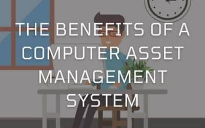 The Benefits Of A Computer Asset Management System
