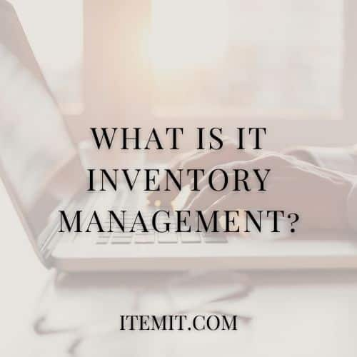 What Is IT Inventory Management?
