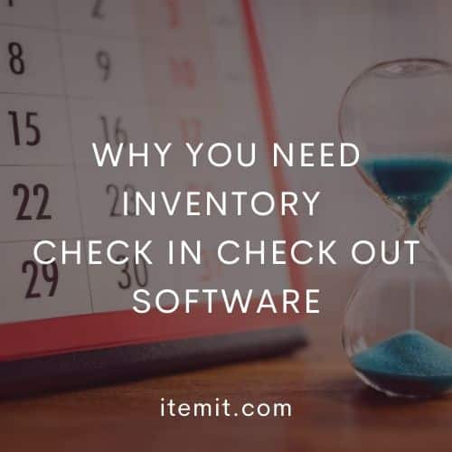 Why You Need Inventory Check In Check Out Software