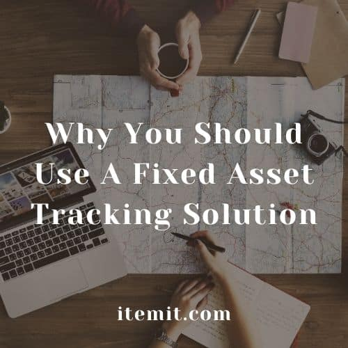 Why You Should Use A Fixed Asset Tracking Solution