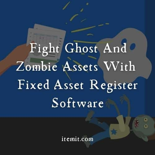Fight Ghost And Zombie Assets With Fixed Asset Register Software