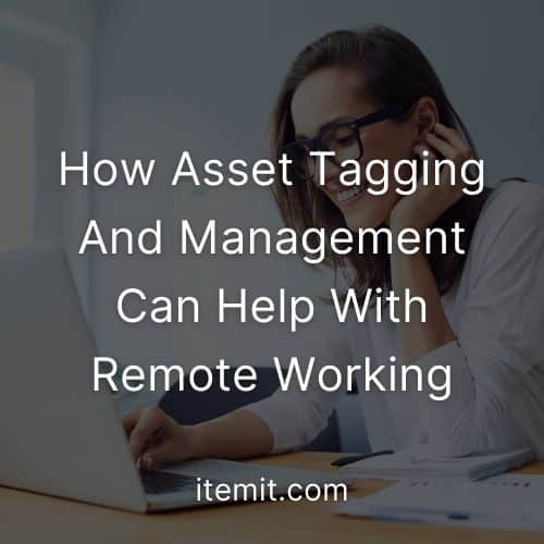 How Asset Tagging And Management Can Help With Remote Working