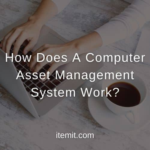 How Does A Computer Asset Management System Work?