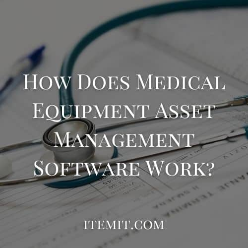 How Does Medical Equipment Asset Management Software Work?