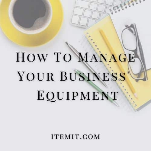 How To Manage Your Business Equipment