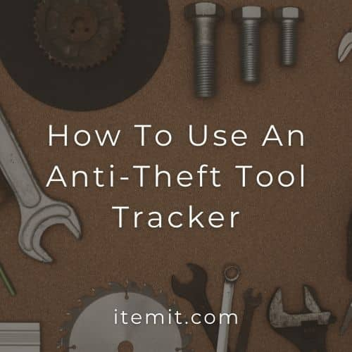How To Use An Anti-Theft Tool Tracker