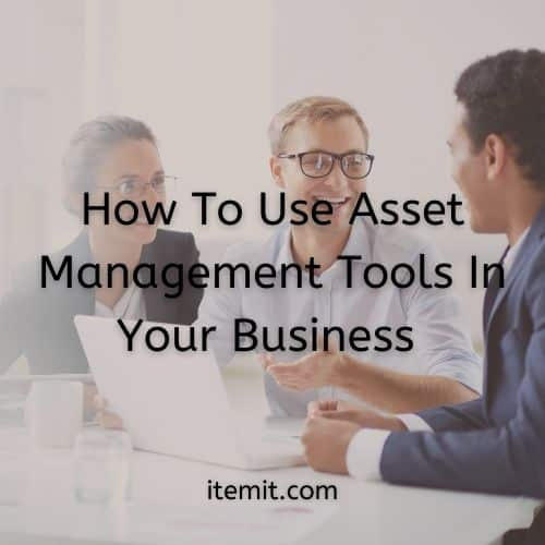 How To Use Asset Management Tools In Your Business
