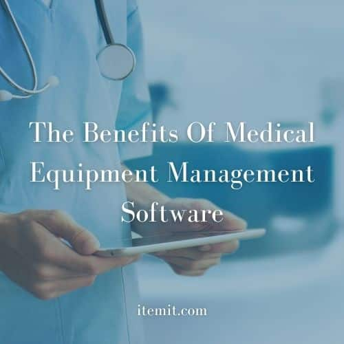 The Benefits Of Medical Equipment Management Software