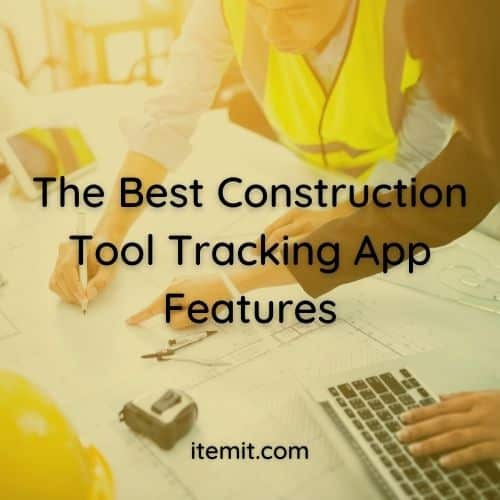 The Best Construction Tool Tracking App Features