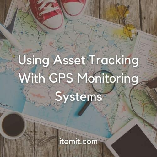 Using Asset Tracking With GPS Monitoring Systems
