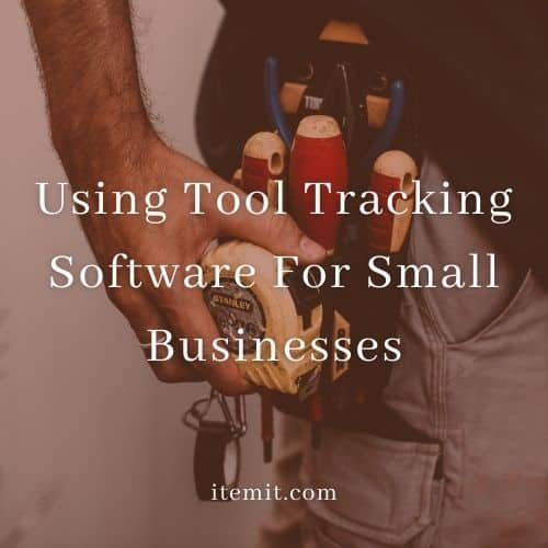Using Tool Tracking Software For Small Businesses