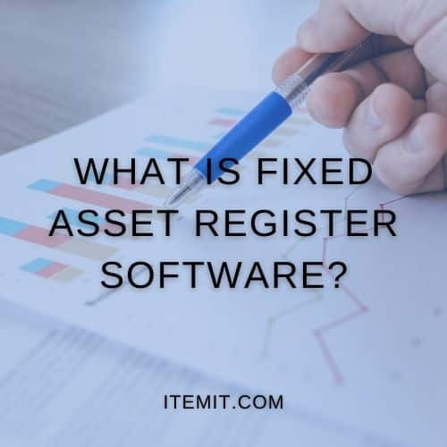 What Is Fixed Asset Register Software?