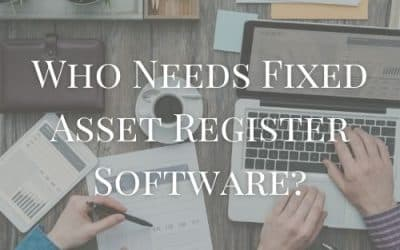Who Needs Fixed Asset Register Software?