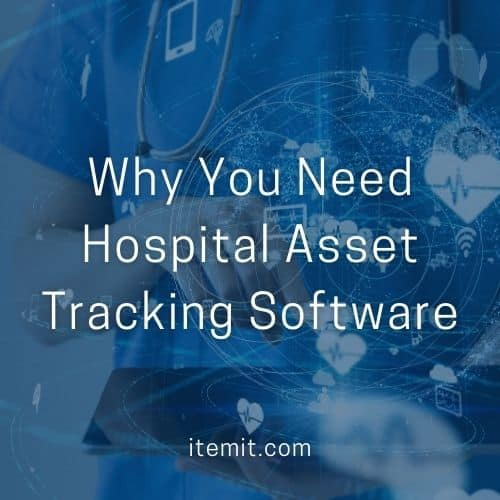 Why You Need Hospital Asset Tracking Software