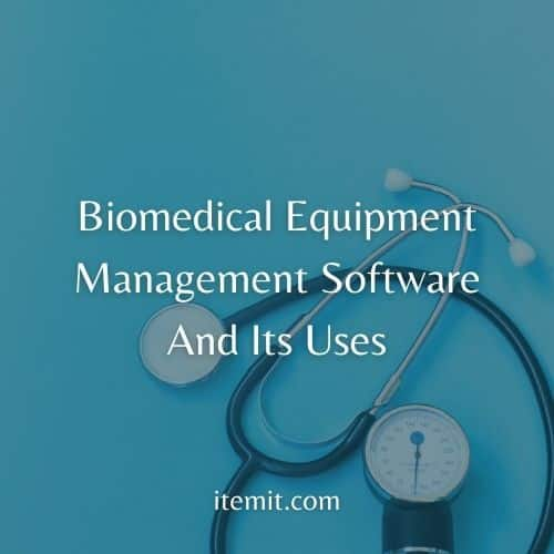 Biomedical Equipment Management Software And Its Uses