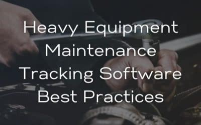 Heavy Equipment Maintenance Tracking Software Best Practices
