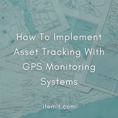 How To Implement Asset Tracking With GPS Monitoring Systems