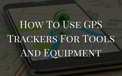 How To Use GPS Trackers For Tools And Equipment