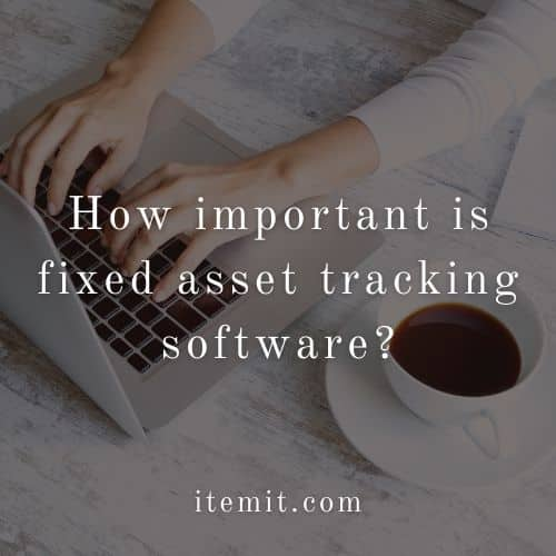 How important is fixed asset tracking software?