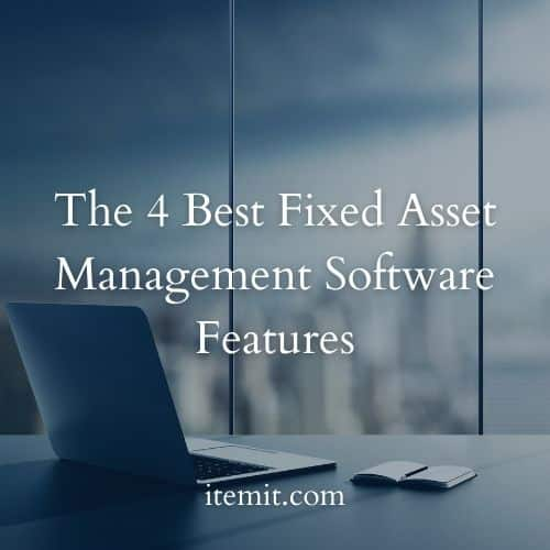 The 4 Best Fixed Asset Management Software Features