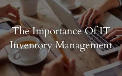 The Importance Of IT Inventory Management
