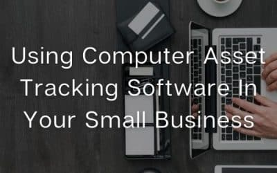 Using Computer Asset Tracking Software In Your Small Business