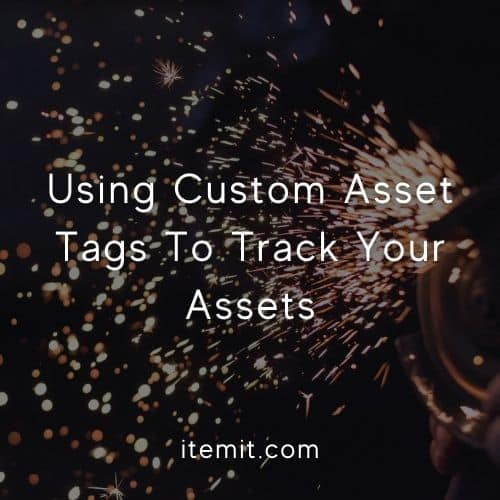 Using Custom Asset Tags To Track Your Assets