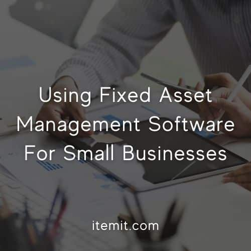 Using Fixed Asset Management Software For Small Businesses