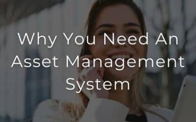 Why You Need An Asset Management System