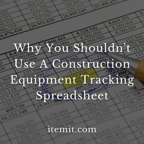Why You Shouldn't Use A Construction Equipment Tracking Spreadsheet