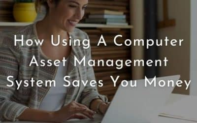 How Using A Computer Asset Management System Saves You Money