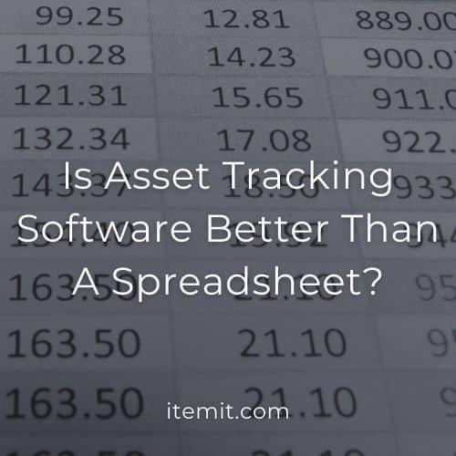 Is Asset Tracking Software Better Than A Spreadsheet?